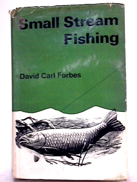 Small-Stream Fishing By David Carl Forbes