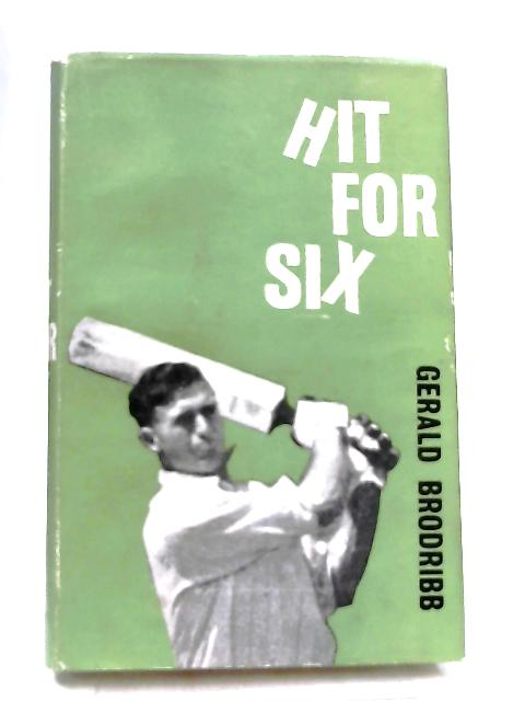 Hit for Six By Gerald Brodribb