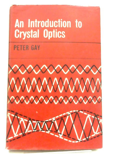An Introduction to Crystal Optics By Peter Gay