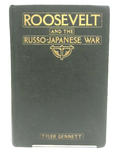 Roosevelt and the Russo-Japanese War by Tyler Dennett
