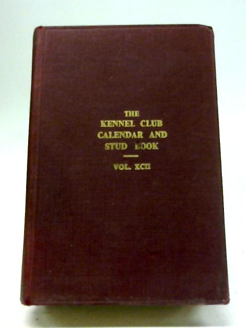 The Kennel Club Calendar & Stud Book Vol XCII by Anon