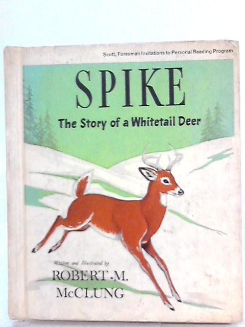 Spike, The Story of a Whitetail Deer By Robert M. McClung