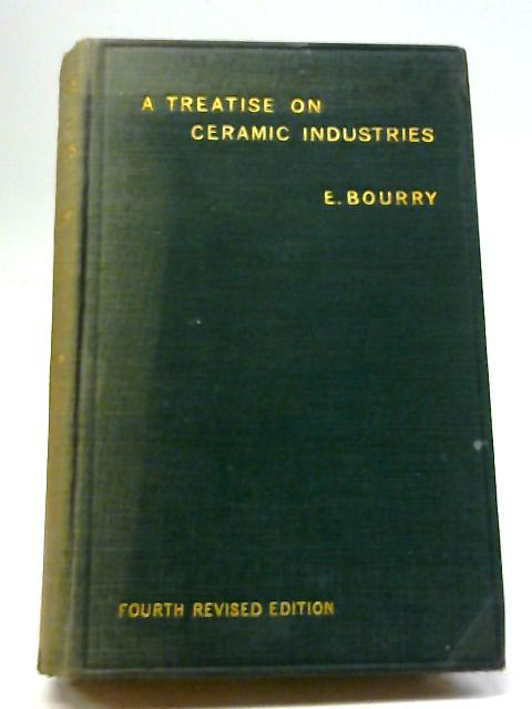 A Treatise On Ceramic Industries A Complete Manual For Pottery, Tile, And Brick Manufacture by Emile Bourry