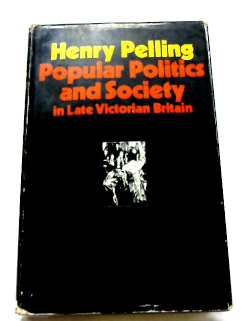 Popular Politics and Society In Late Victorian Britain By Henry Pelling