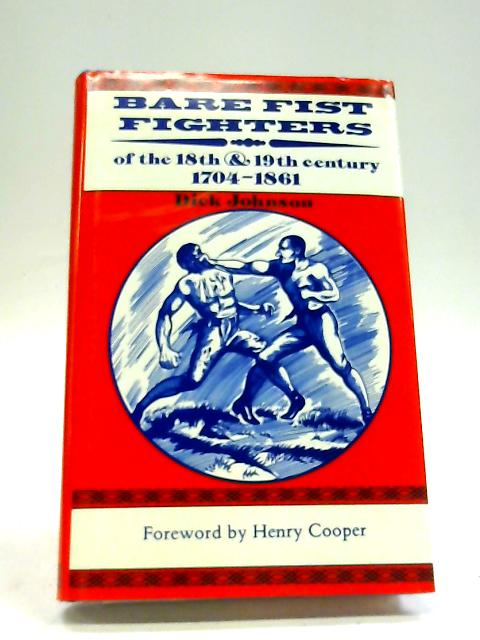 Bare Fist Fighters of the 18th and 19th Centuries, 1704-1861 by Dick Johnson