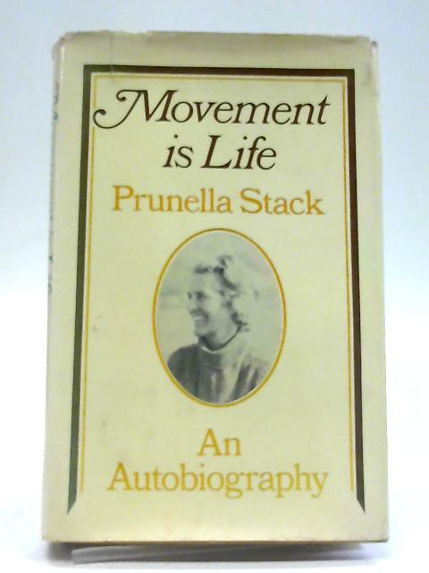 Movement is Life - An Autobigraphy By Prunella Stack