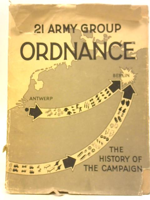 21 Army Group Ordnance by Major J Lee-Richardson