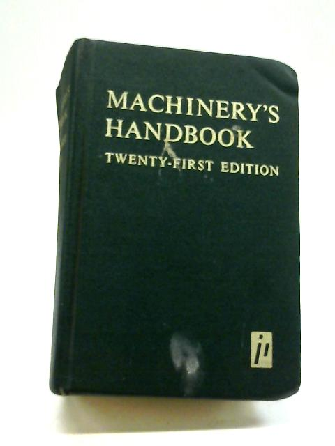 Machinery's Handbook: A Reference Book For The Mechanical Engineer, Draftsman, Toolmaker And Machinist by Erik Oberg