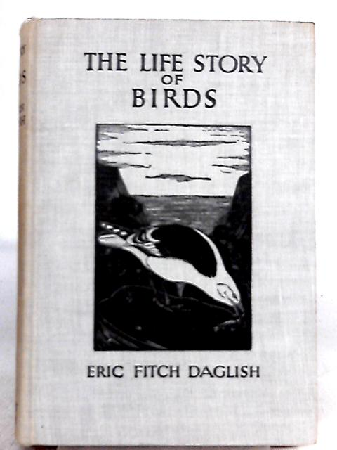 The Life Story of Birds by Eric Fitch Daglish