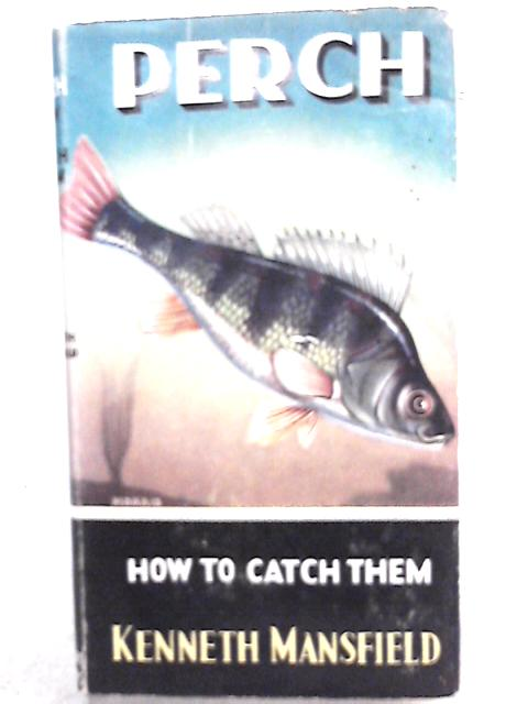 Perch, How to Catch Them by Kenneth Mansfield
