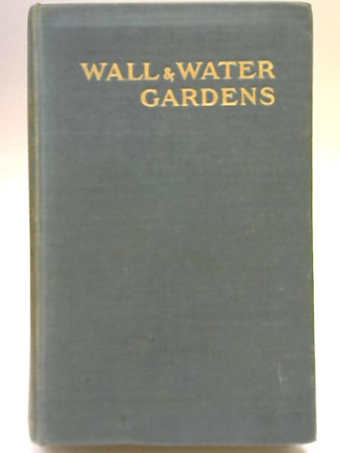 Wall And Water Gardens. by Gertrude Jekyll