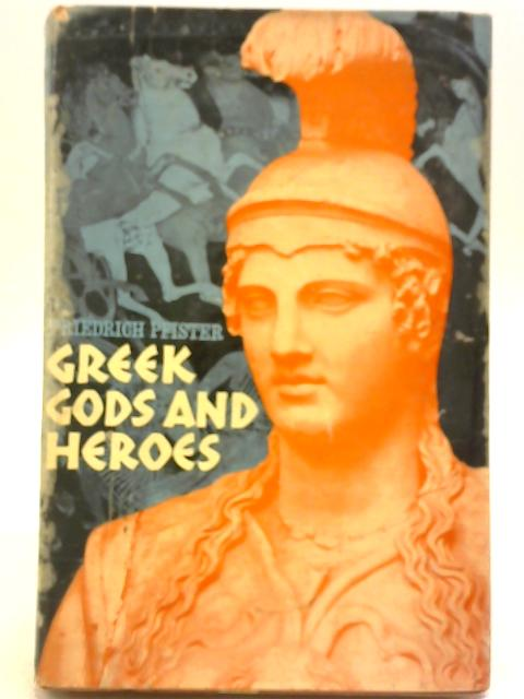 Greek Gods and Heroes By Friedrich Pfister