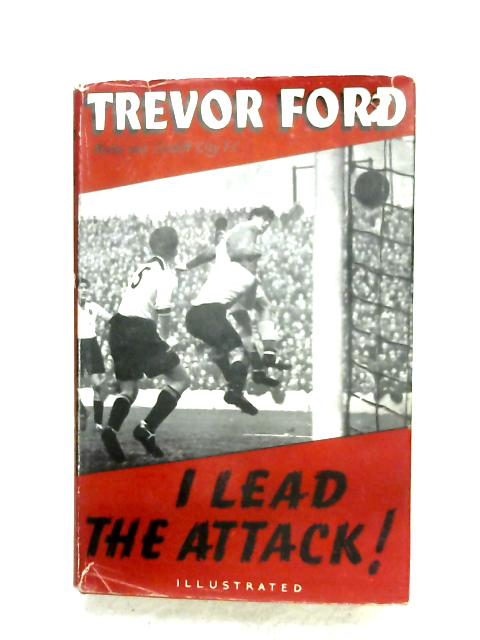 I Lead The Attack By Trevor Ford