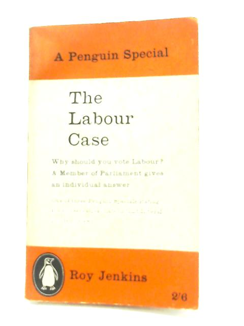 The Labour Case By Roy Jenkins