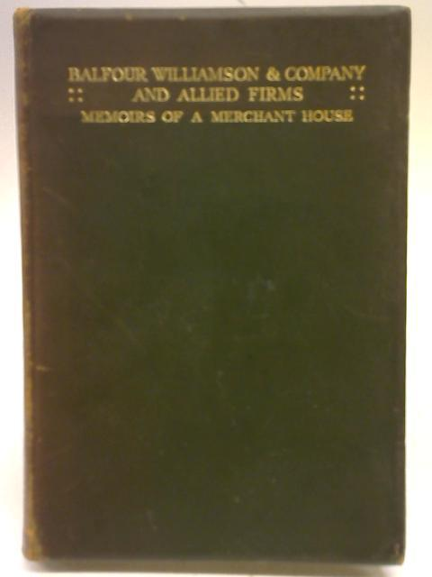 Balfour Williamson & Company, and Allied Firms. Memoirs of a merchant house By None Stated