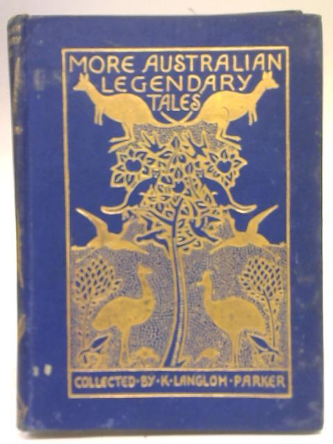 More Australian Legendary Tales; Collected by Various Tribes By Mrs K Langloh Parker