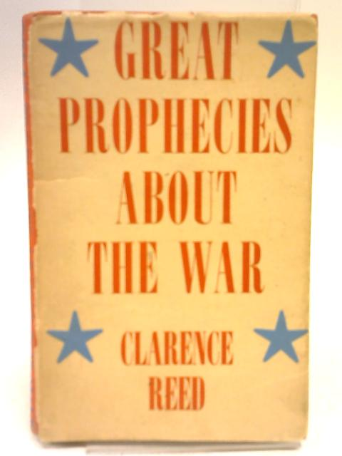 Great Prophecies about the War by Clarence Reed