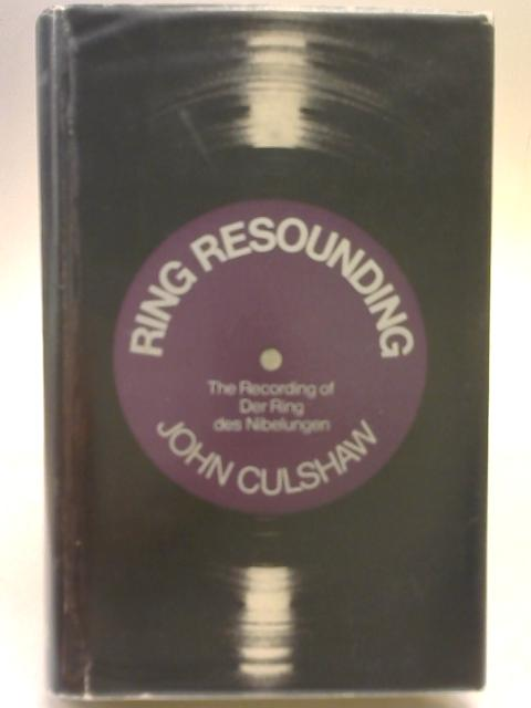 "Ring Resounding: Recordings in Stereo of ""Der Ring des Nibelungen"" by John Culshaw"
