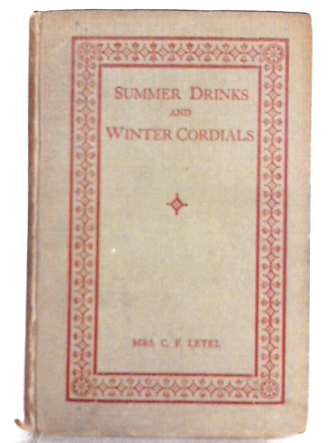 Summer Drinks and Winter Cordials by C. F. Leyel
