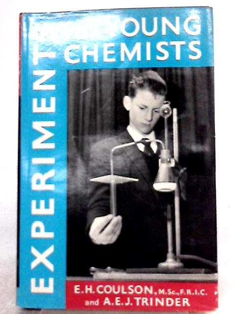 Experiments for Young Chemists by E. H. Coulson and A. E. J. Trinder