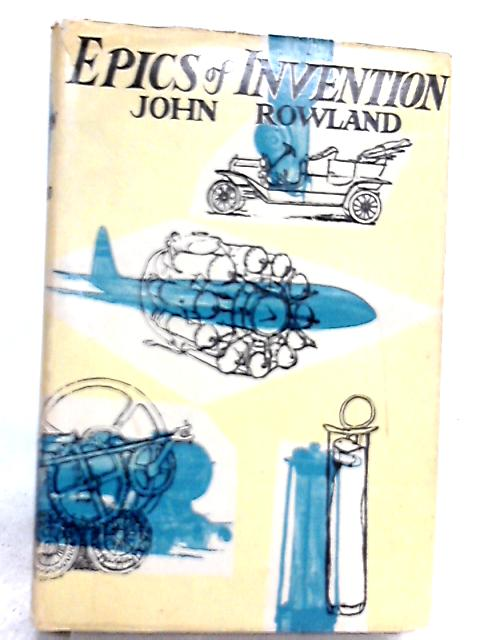 Epics of Invention by John Rowland
