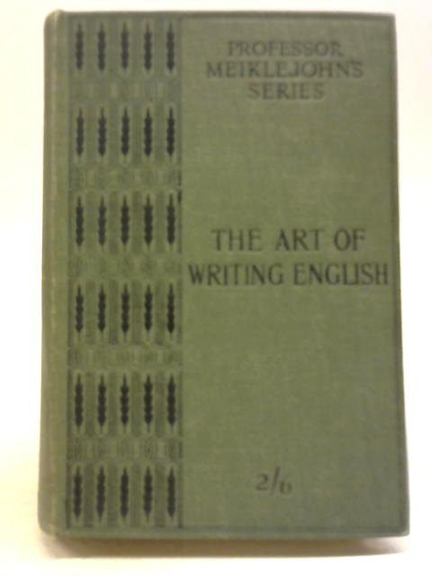 The Art of Writing English by J. M. D. Meiklejohn