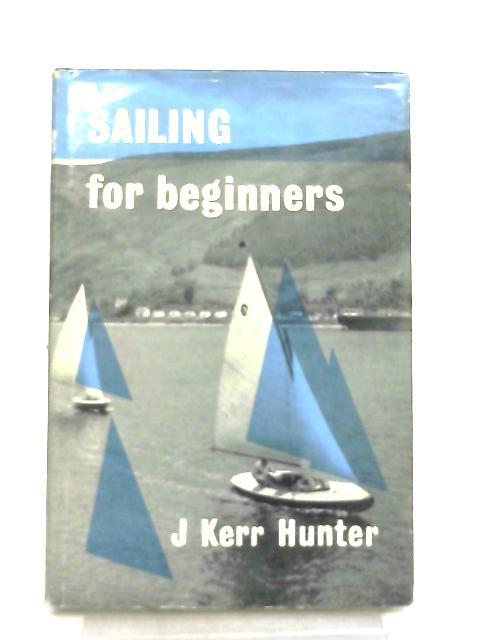 Sailing for Beginners By John Archibald Kerr Hunter