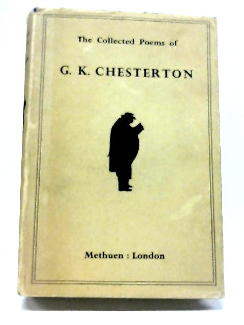 The Collected Poems of G. K. Chesterton by G. K. Chesterton