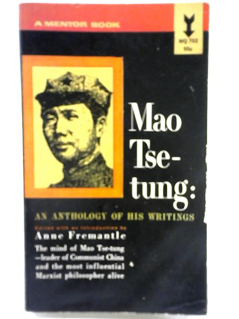 Mao Tse-Tung: An Anthology of His Writings By Anne Fremantle
