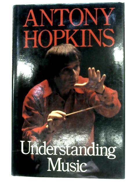 Understanding Music By Antony Hopkins
