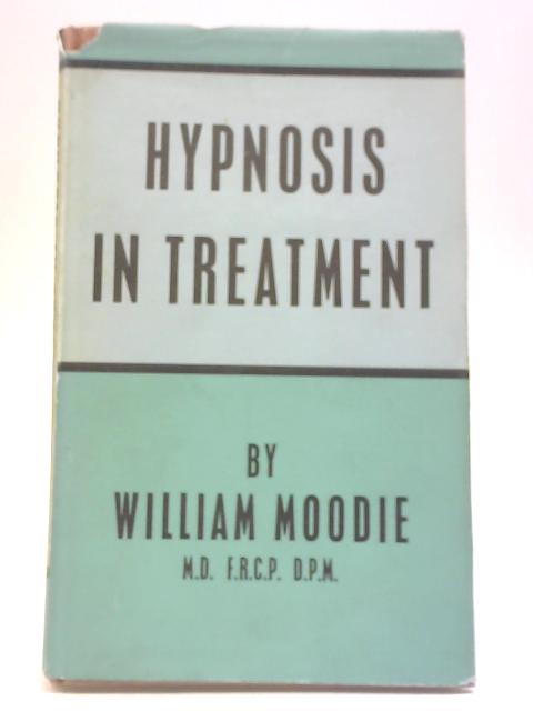 Hypnosis in Treatment By William Moodie