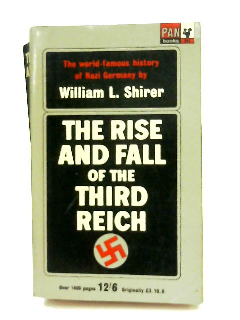 The Rise and Fall of the Third Reich, A History of Nazi Germany by William L. Shirer