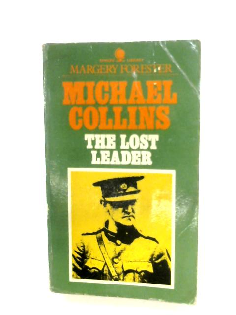 Michael Collins: The Lost Leader By Margery Forester