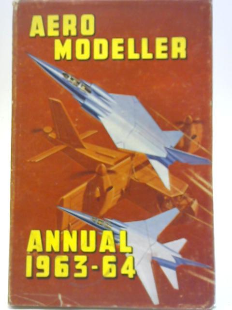Aeromodeller Annual 1963-64 By D J Laidlaw-Dickson
