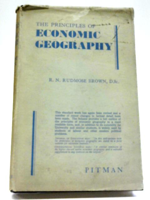 The Principles of Economic Geography By R. N. Rudmose Brown
