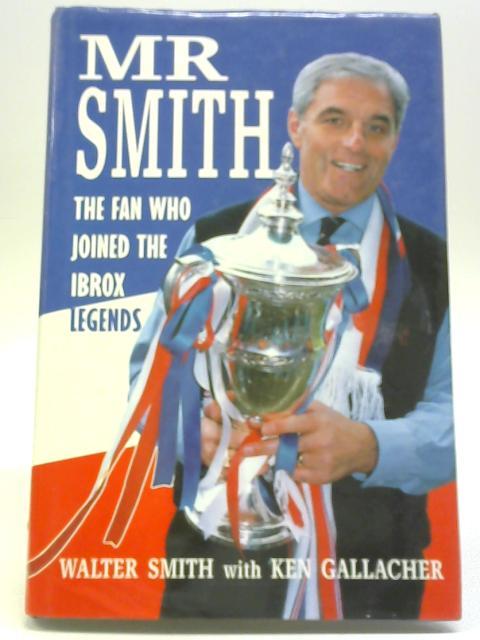 Mr Smith By Walter Smith & Ken Gallacher
