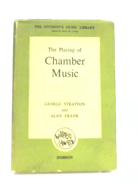 The Playing of Chamber Music by George Stratton & Alan Frank