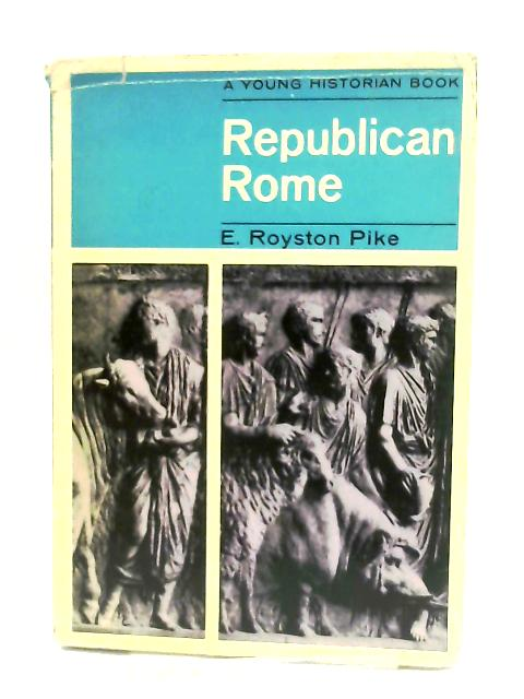 Republican Rome by Edgar Royston Pike