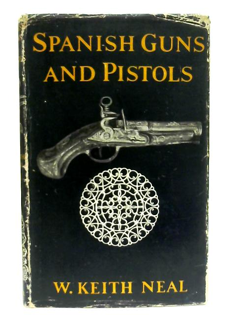 Spanish Guns and Pistols By W. Keith Neal