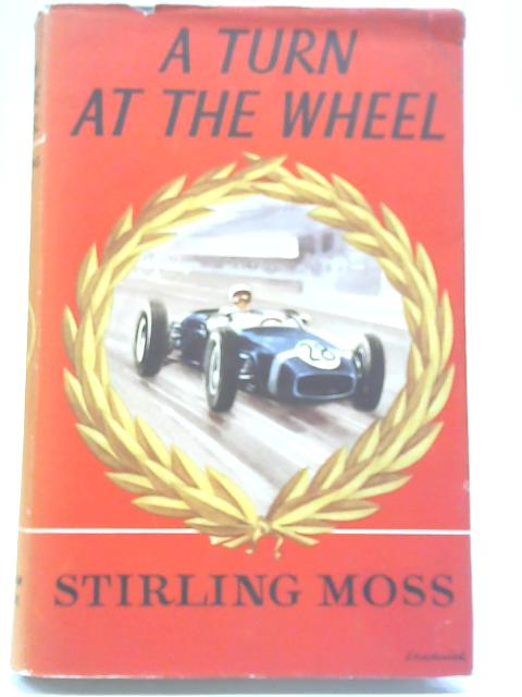 A Turn at the Wheel By Stirling Moss