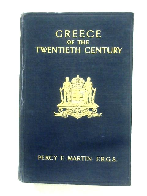Greece Of The Twentieth Century By Percy F. Martin