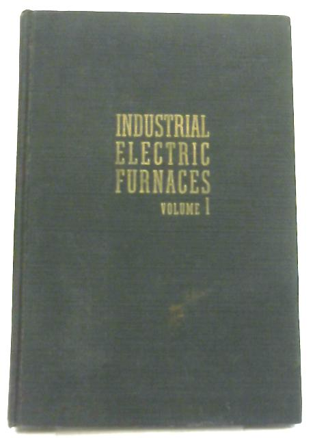 Industrial Electric Furnaces and Appliances, Volume I By V. Paschkis