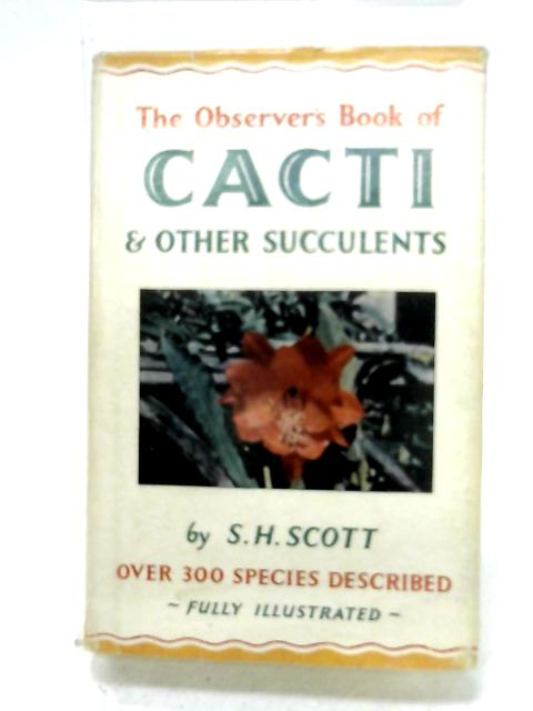 The Observer's Book Of Cacti, And Other Succulents By S. H. Scott