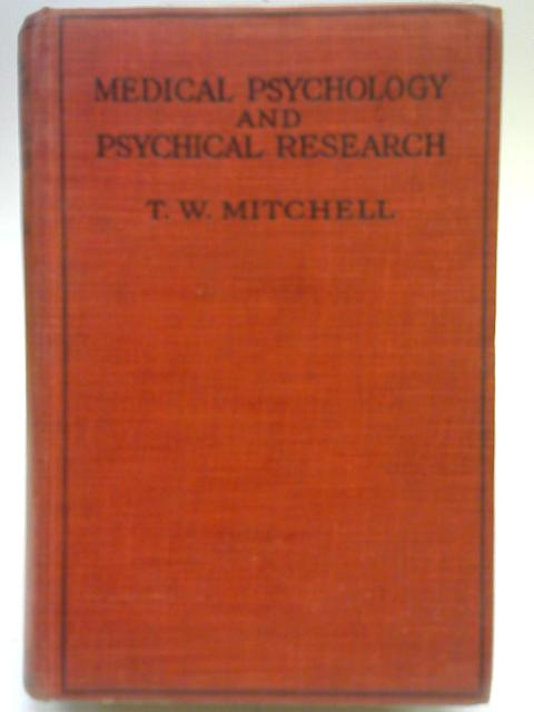Medical Psychology And Psychical Research By T. W. Mitchell