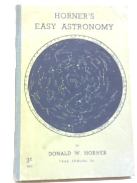 Horner's Easy Astronomy By Donald W. Horner