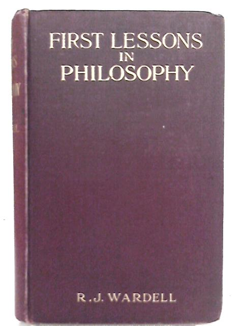 First Lessons in Philosophy By R. J. Wardell