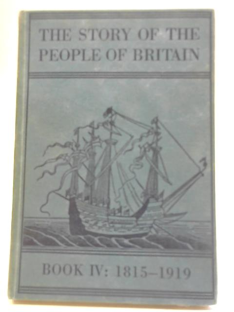 The Story Of The People Of Britain. Book IV 1815 - 1919 By Lucy Hanson