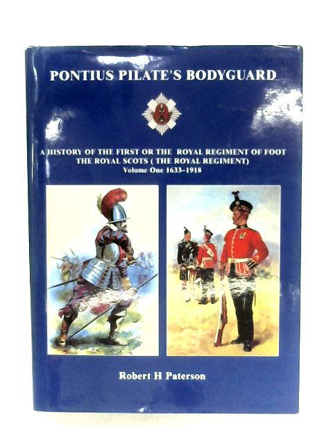 Pontius Pilate's Bodyguard: Volume One By Robert H. Paterson