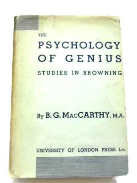 The Psychology Of Genius: Studies In Browning. By B.G. MacCarthy
