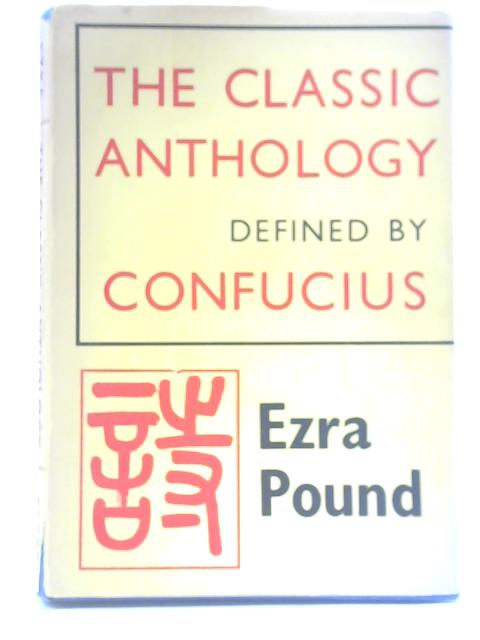 Classic Anthology Defined by Confucius By Ezra Pound